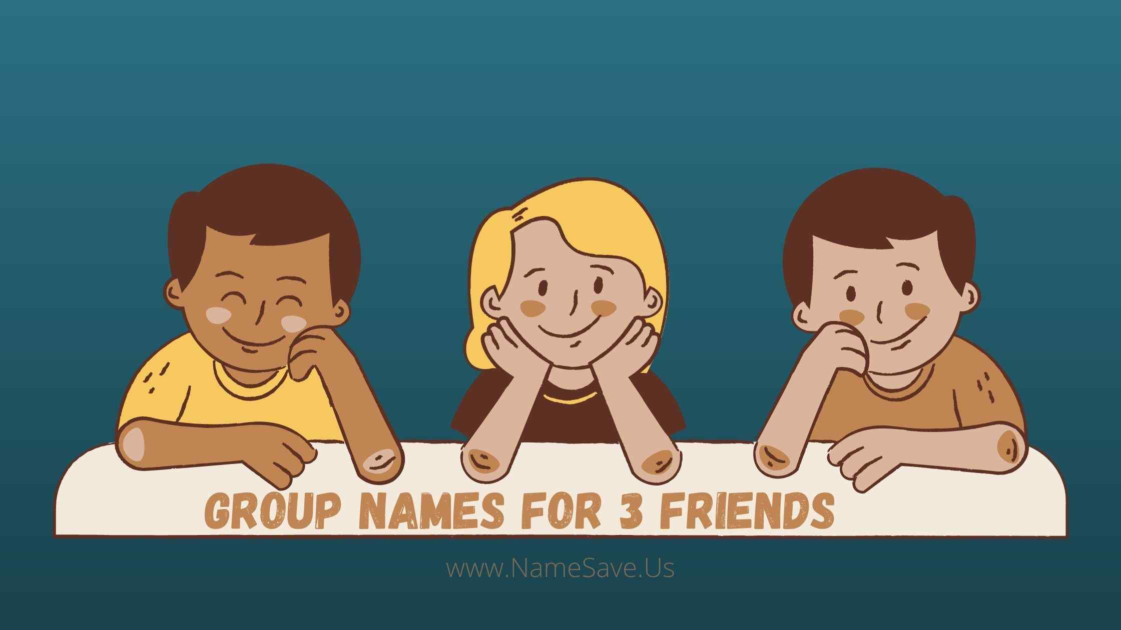 Group Names For 3 Friends, 3 friends group name