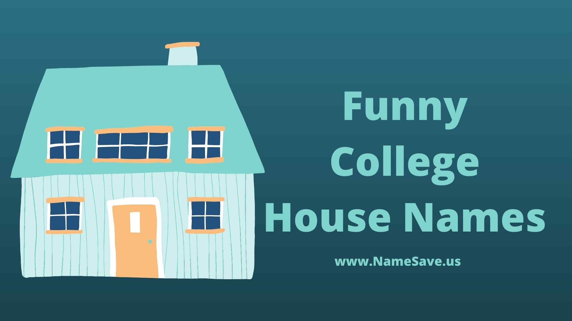 Funny College House Names Ideas